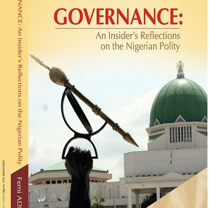 GOVERNANCE: AN INSIDER'S REFLECTIONS ON THE NIGERIAN POLITY